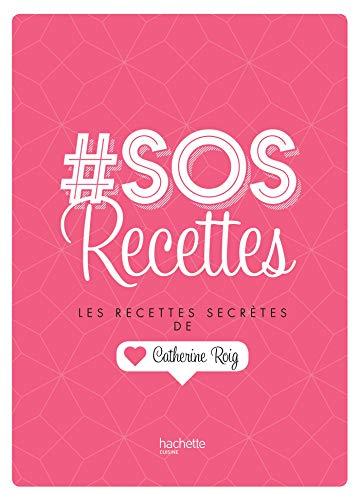 # SOS Recettes: Les recettes secrètes de Catherine Roig par  Catherine Roig