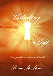 Unlocking a gift-from psychic to medium to channel by Shane Mcminn (2014-03-14)