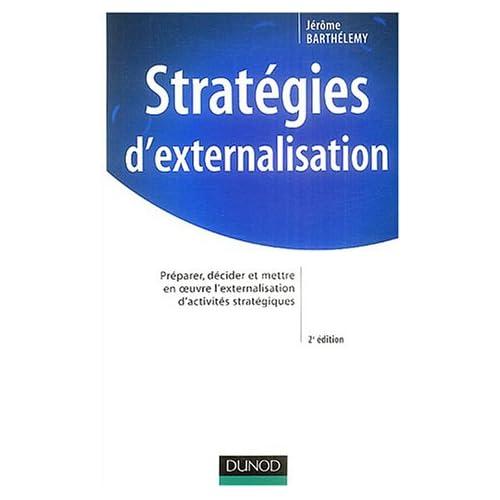 Stratégies d'externalisation : Analyse, décision et gestion d'une opération d'externalisation