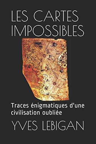 LES CARTES IMPOSSIBLES: Ces traces énigmatiques d'une civilisation disparue il y a 10.000 ans