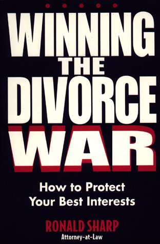 Winning the Divorce War: How to Protect Your Best Interests