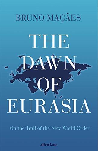 The Dawn Of Eurasia por Maçães Bruno