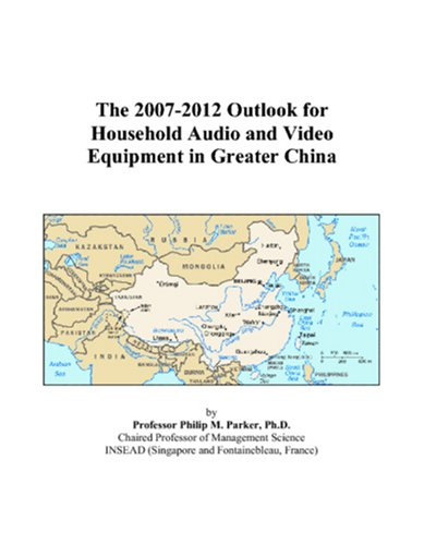 The 2007-2012 Outlook for Household Audio and Video Equipment in Greater China