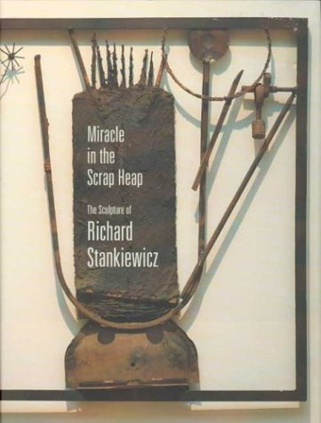 Miracle in the Scrap Heap: The Sculpture of Richard Stankiewicz por Emmie Donadio