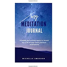 My Meditation Journal: Guided Questions and Prompts to Capture your Thoughts, Feelings and Experiences after Meditation Practice.