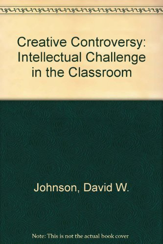 Creative Controversy: Intellectual Challenge in the Classroom by David W. Johnson (2007-09-01)
