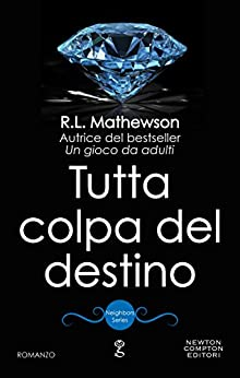 Tutta colpa del destino (Neighbors Series Vol. 4) di [Mathewson, R.L.]