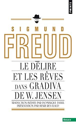 Le Délire et les rêves dans la Gradiva de W. Jensen (POINTS ESSAI t. 713) par Sigmund Freud