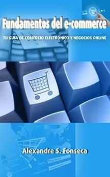 Fundamentos del E-Commerce: Tu guía de comercio electrónico y negocios online de [Fonseca, Alexandre]
