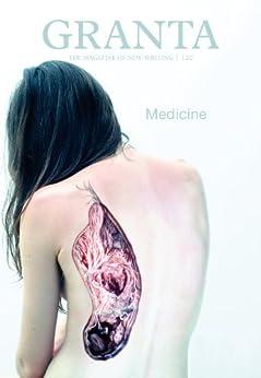 Granta 120: Medicine (The Magazine of New Writing) by [Freeman, John]