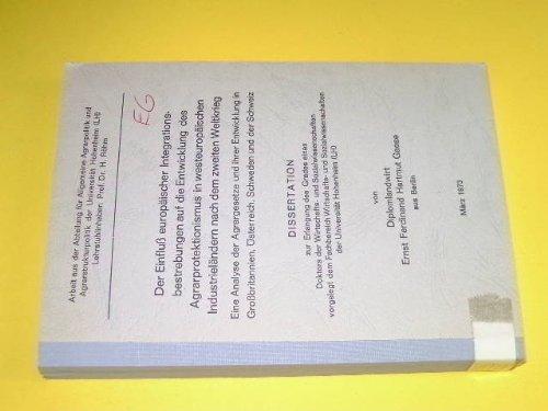 Der Einfluss europäischer Integrationsbestrebungen auf die Entwicklung des Agrarprotektionismus in westeuropäischen Industrieländern nach dem zweiten Weltkrieg. Eine Analyse der Agrargesetze und ihrer Entwicklung in Grossbritannien, Österreich, Schweden und der Schweiz.
