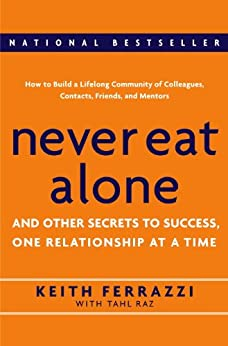 Never Eat Alone: And Other Secrets to Success, One Relationship at a Time von [Ferrazzi, Keith, Raz, Tahl]