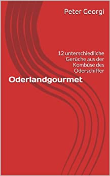 Oderlandgourmet: 12 unterschiedliche Gerüche aus der Kombüse des Oderschiffer von [Georgi, Peter]