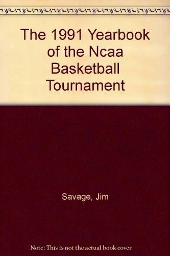 The 1991 Yearbook of the Ncaa Basketball Tournament por Jim Savage