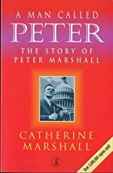 A Man Called Peter: Story of Peter Marshall (Hodder Christian paperbacks) by Catherine Marshall (1996-07-18)