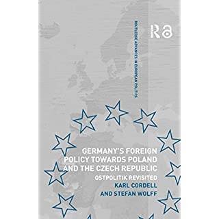 Germany's Foreign Policy Towards Poland and the Czech Republic: Ostpolitik Revisited (Routledge Advances in European Politics)