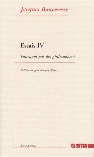 Essais : Tome 4, Pourquoi pas des philosophes ? par Jacques Bouveresse
