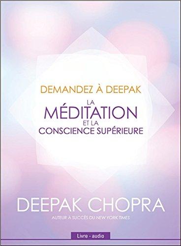 Demandez à Deepak - La méditation et la conscience supérieure - Livre audio