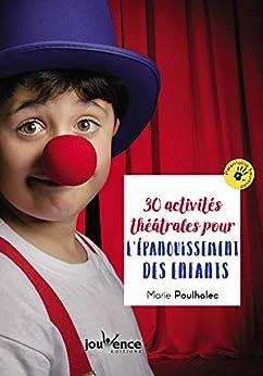 30 activités théâtrales pour l'épanouissement des enfants (Parentalité heureuse)