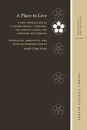A Place to Live: A New Translation of Yi Chung-hwan's T'aengniji,  the Korean Classic for Choosing Settlements (Korean Classics Library: Philosophy and Religion) (English Edition)