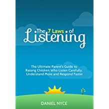 The 7 Laws of Listening: The Ultimate Parent's Guide to Raising Children Who Listen Carefully, Understand More, and Respond Faster (English Edition)