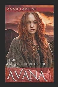 Avana, tome 1 : La prophétie du druide par Annie Lavigne
