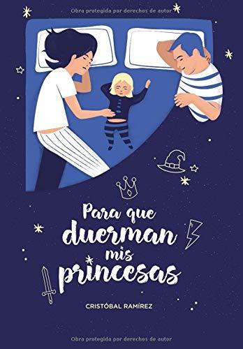 Para que duerman mis princesas: Cuentos para dormirse acariciando sueños.