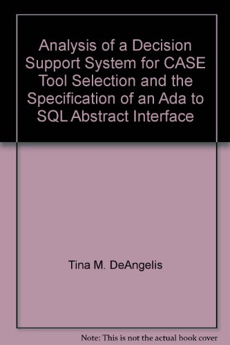 Analysis of a Decision Support System for CASE Tool Selection and the Specification of an Ada to SQL Abstract Interface