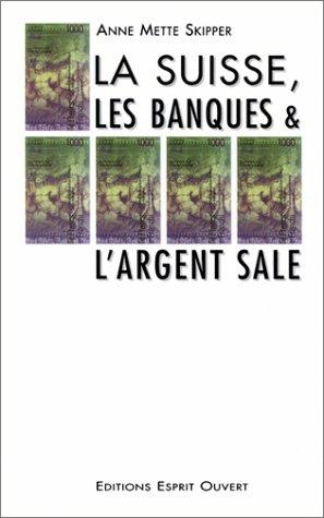 La Suisse, les Banques & l'Argent Sale par Anne Mette Skipper