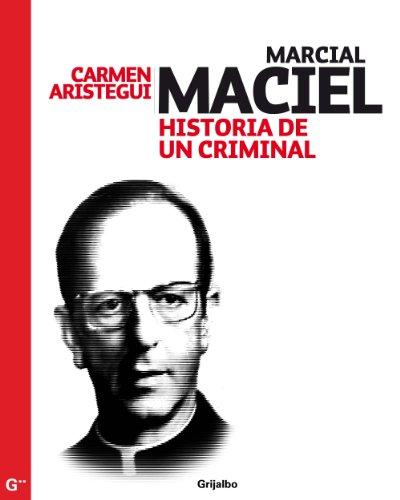 Descargar Libro Marcial Maciel: Historia de un criminal de Carmen Aristegui