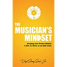 The Musician's Mindset: How to Break Your Broken Mindset & Thrive as an Indie Artist (English Edition)