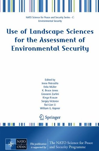 Use of Landscape Sciences for the Assessment of Environmental Security (NATO Science for Peace and Security Series C: Environmental Security) (Lian Bai)