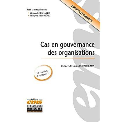 Cas en gouvernance des organisations: 11 cas réels d'entreprises. Enoncés et corrigés