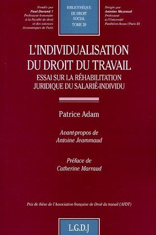 L'individualisation du droit du travail : Essai sur la rhabilitation juridique du salari-individu