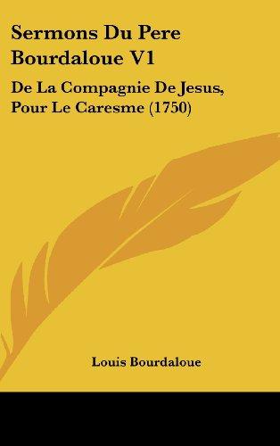 Sermons Du Pere Bourdaloue V1: de La Compagnie de Jesus, Pour Le Caresme (1750)