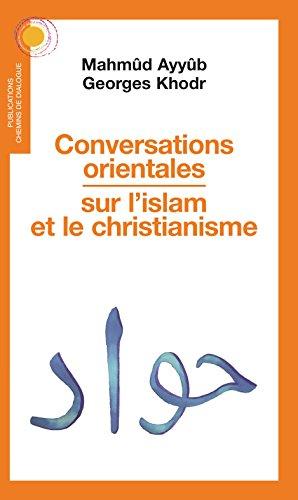 CONVERSATIONS ORIENTALES SUR L´ISLAM ET LE CHRISTIANISME par Mahmûd Ayyûb