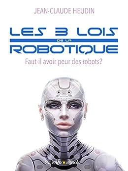 Les 3 lois de la robotique: Faut-il avoir peur des robots? par [Heudin, Jean-Claude]