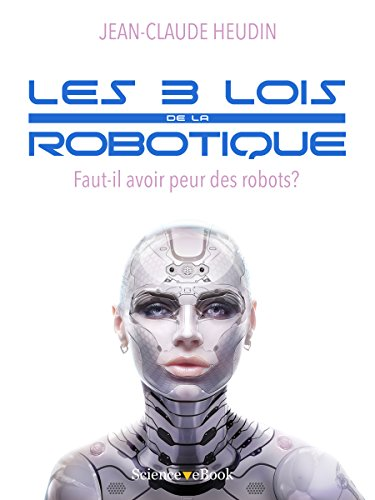 Les 3 lois de la robotique: Faut-il avoir peur des robots? par Jean-Claude Heudin