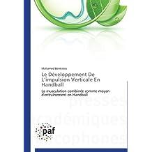 Le D??veloppement De L'impulsion Verticale En Handball: La musculation combin??e comme moyen d'entra??nement en Handball by Mohamed Benkreira (2013-02-07)