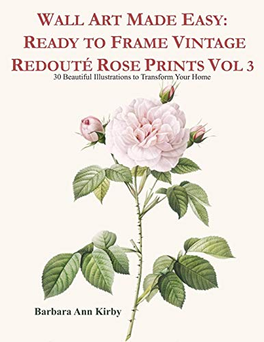 Bloom Kostüm Dark - Wall Art Made Easy: Ready to Frame Vintage Redouté Rose Prints Vol 3: 30 Beautiful Illustrations to Transform Your Home (Redoute Roses, Band 3)