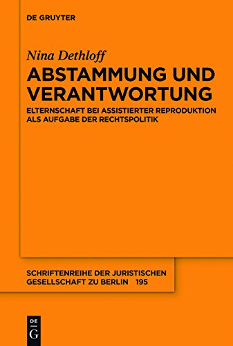 Abstammung und Verantwortung: Elternschaft bei assistierter Reproduktion als Aufgabe der Rechtspolitik (Schriftenreihe der Juristischen Gesellschaft zu Berlin)
