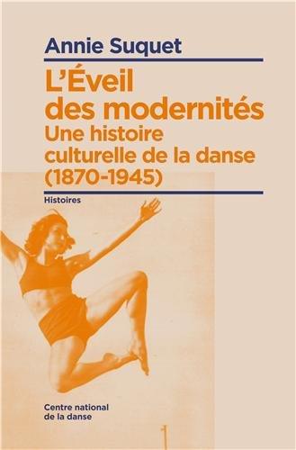 L'Éveil des modernités: Une histoire culturelle de la danse por Annie Suquet