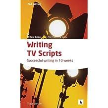 Writing TV Scripts: Successful Writing in Ten Weeks: 1