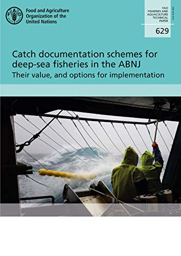 Catch Documentation Schemes for Deep-Sea Fisheries in the Abnj - Their Value, and Options for Implementation: Fao Fisheries and Aquaculture Technical ... and Aquaculture Technical Paper, Band 629) - Deep Sea Fish Oil