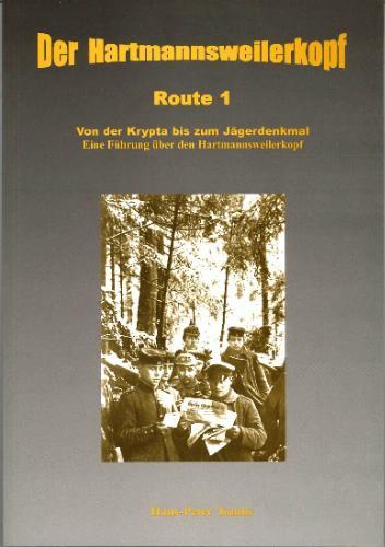 Der Hartmannsweilerkopf. Route 1, Von der Krypta bis zum Jägerdenkmal. Eine Führung über den Hartmannsweilerkopf