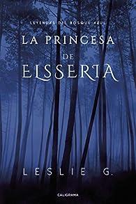 La princesa de Elsseria: Leyendas del Bosque Azul par Leslie G.