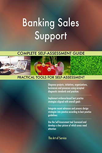 Banking Sales Support All-Inclusive Self-Assessment - More than 700 Success Criteria, Instant Visual Insights, Comprehensive Spreadsheet Dashboard, Auto-Prioritized for Quick Results