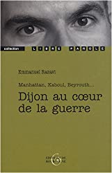 Dijon au coeur de la guerre : Manhattan, Kaboul, Beyrouth...