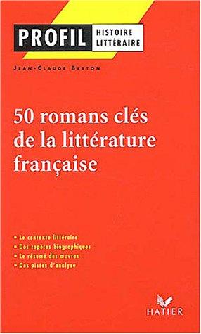 Profil littérature, histoire littéraire : Cinquante romans clés de la littérature française