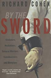 By the Sword: Gladiators, Musketeers, Duelists, S: A History of Gladiators, Musketeers, Duelists, Samurai, Swashbucklers and Points of Honour
